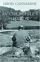In Churchills Shadow: Confronting The Past In Modern Britain  by  David Cannadine