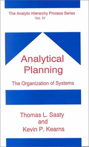 Analytical Planning/the Logic of Priorities  by  Thomas L. Saaty