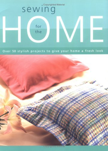 Sewing for the Home: Over 50 Stylish Projects to Give Your Home a Fresh Look  by  Creative Publishing International