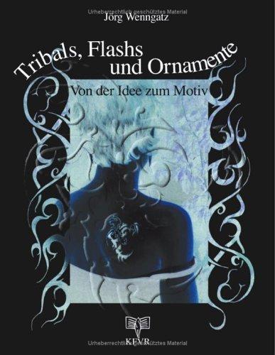 Tribals, Flashs und Ornamente: Von der Idee zum Motiv: Muster und Vorlagen für Tattoos und Bodypainting  by  Jörg Wenngatz