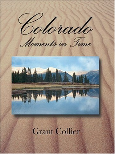 Colorado: Moments in Time  by  Grant Collier