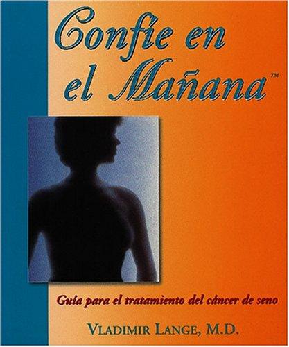 Confie En El Mañana: Guía Para El Tratamiento Del Cáncer De Seno  by  Vladimir Lange