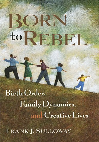 Born to Rebel: Birth Order, Family Dynamics and Creative Lives Frank J. Sulloway