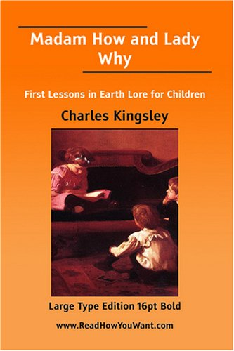 Madam How And Lady Why: First Lessons in Earth Lore for Children  by  Charles Kingsley