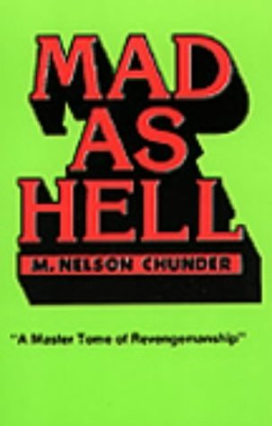 Mad As Hell: A Master Tome Of Revengemanship  by  M. Nelson Chunder