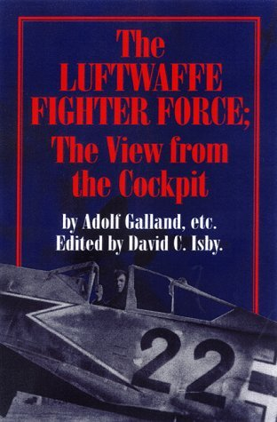 The Luftwaffe Fighter Force: The View from the Cockpit Adolf Galland