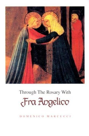 Through The Rosary With Fra Angelico  by  Domenico Marcucci
