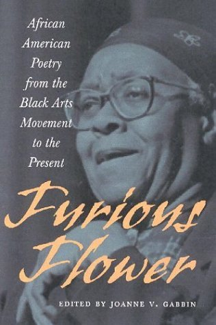 Furious Flower: African-American Poetry from the Black Arts Movement to the Present  by  Joanne V. Gabbin