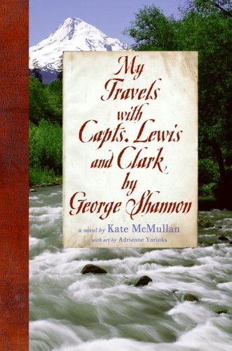 My Travels with Capts. Lewis and Clark,  by  George Shannon by Kate McMullan