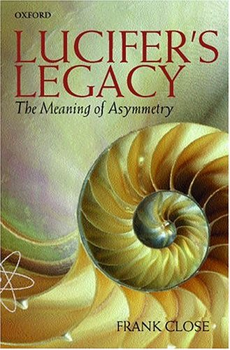 Lucifers Legacy: The Meaning of Asymmetry  by  Frank Close