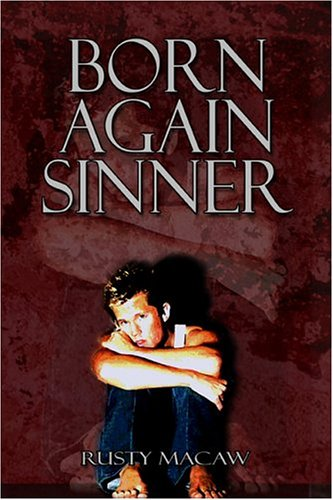 Born Again Sinner  by  Rusty Macaw