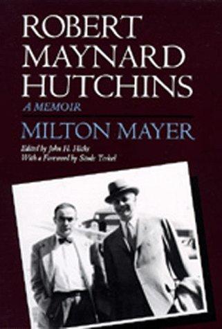 Robert Maynard Hutchins: A Memoir Milton Sanford Mayer