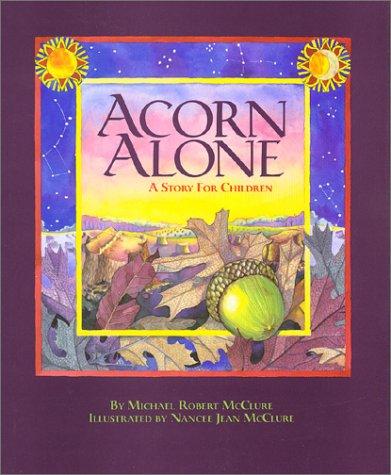 Acorn Alone: A Story for Children Michael Robert McClure