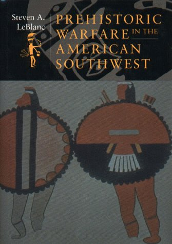 Prehistoric Warfare In American Southwest Steven LeBlanc