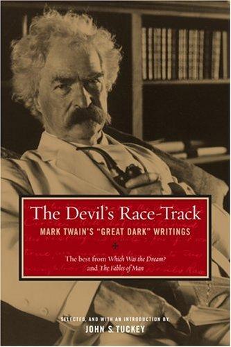 The Devils Race-Track: Mark Twains Great Dark Writings Mark Twain
