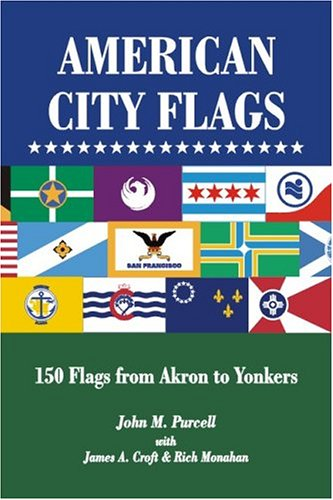 American City Flags: 150 Flags From Akron To Yonkers  by  John M. Purcell