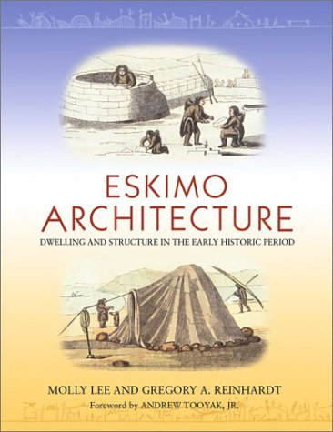 Eskimo Architecture: Dwelling and Structure in the Early Historic Period  by  Gregory Reinhardt