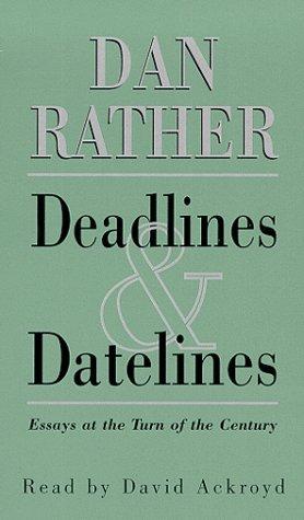 Deadlines & Datelines Dan Rather