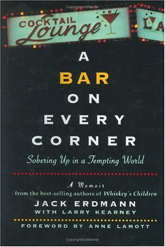 A Bar On Every Corner: Sobering Up in a Tempting World  by  Jack Erdmann