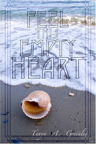 Feel This Empty Heart  by  Tonya A. Greenlee