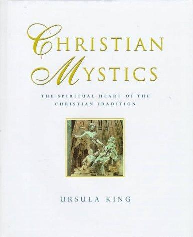 Christian Mystics: The Spiritual Heart of the Christian Tradition Ursula King