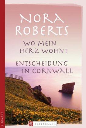 Wo mein Herz wohnt / Entscheidung in Cornwall Nora Roberts