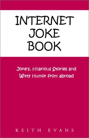 Internet Joke Book: Jokes, Hilarious Stories and Witty Humor from Abroad  by  Keith Evans
