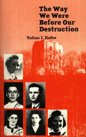 The Way We Were Before Our Destruction: Lives of Jewish Students from Vilna, Who Perished During the Holocaust  by  Yulian I. Rafes