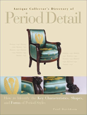 Antique Collectors Directory Of Period Detail: How To Identify The Key Characteristics, Shapes, And Forms Of Period Styles  by  Paul Davidson