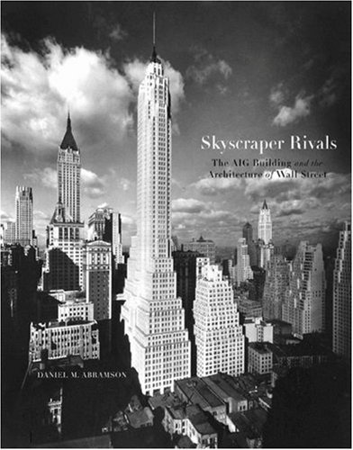 Skyscraper Rivals: The AIG Building and the Architecture of Wall Street  by  Carol Willis