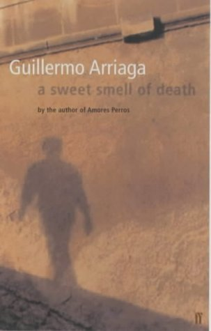 A Sweet Scent Of Death Guillermo Arriaga