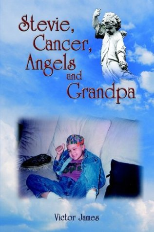 Stevie, Cancer, Angels and Grandpa  by  Victor James