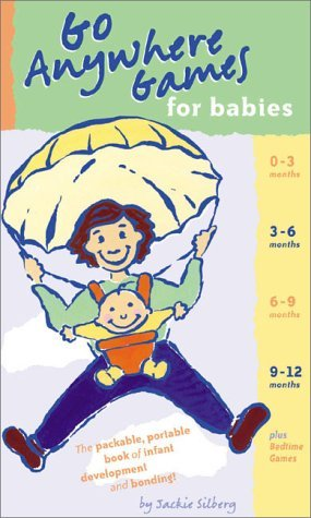 Go Anywhere Games for Babies: The Packable, Portable Book of Infant Development and Bonding! Jackie Silberg