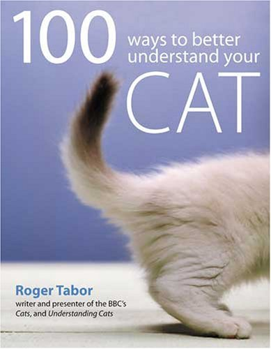 100 Ways to Understand Your Cat  by  Roger Tabor