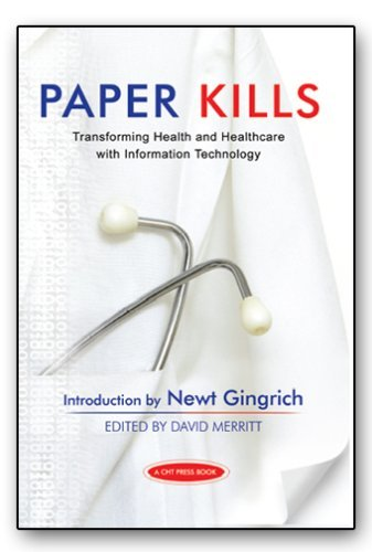 Paper Kills   Transforming Health And Healthcare With Information Technology  by  Center for Health Transformation