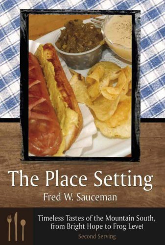 The Place Setting: Timeless Tastes of the Mountain South, from Bright Hope to Frog Level: Second Serving  by  Fred W. Sauceman