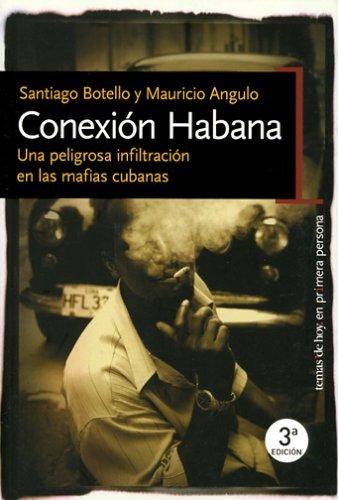 Conexion Habana : Una Peligrosa Infiltracion En Las Mafias Cubana /  Havana Connection : Dangerous Infiltration In The Cuban Mafia  by  Santiago Botello
