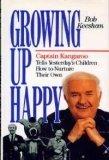 Growing Up Happy: Captain Kangaroo Tells Yesterdays Children How to Nurture Their Own  by  Bob Keeshan