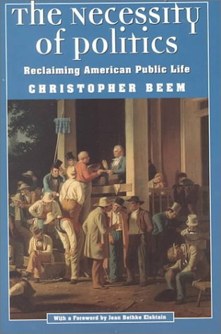 The Necessity of Politics: Reclaiming American Public Life  by  Christopher Beem