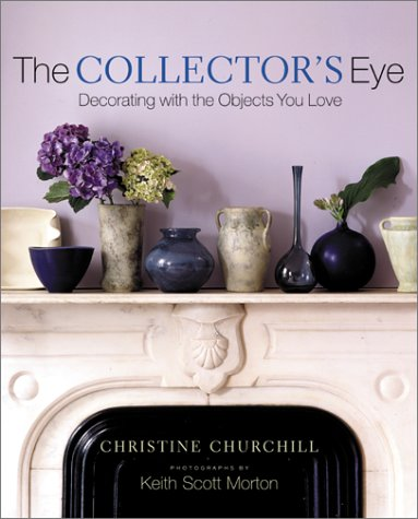 The Collectors Eye: Decorating With the Objects You Love  by  Christine Churchill