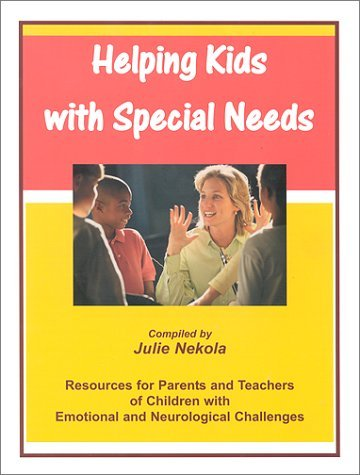 Helping Kids with Special Needs: Resources for Parents and Teachers of Children with Emotional and Neurological Challenges  by  Julie Nekola