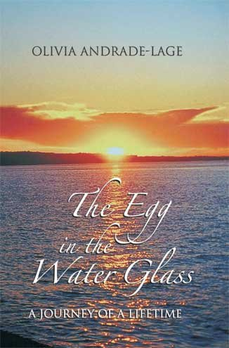The Egg In The Water Glass: A Journey Of A Lifetime Olivia Andrade-Lage