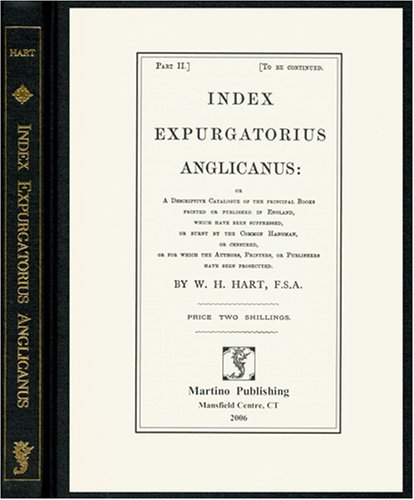 Index Expurgatorius Anglicanus, Or, a Descriptive Catalogue of the Principal Books Printed or Published in England, Which Have Been Suppressed, or Bur  by  Martino Publishing