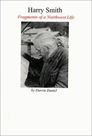 Harry Smith: Fragments of a Northwest Life Darrin Daniel