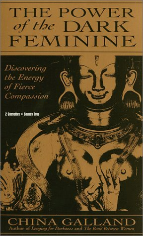 The Power of the Dark Feminine: Discovering the Energy of Fierce Compassion [With 4 Cards]  by  China Galland