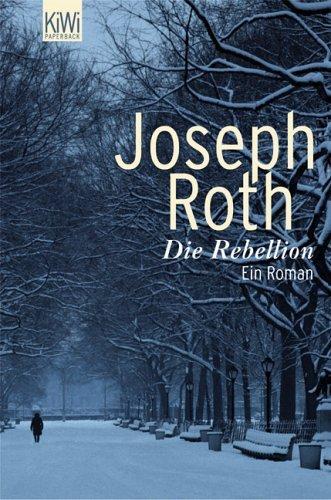 Die Rebellion: ein Roman Joseph Roth