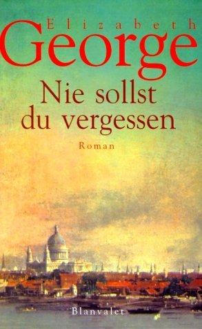 Nie Sollst Du Vergessen (Inspektor Lynley, #11) Elizabeth  George