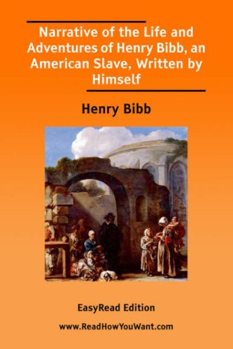 Narrative Of The Life And Adventures Of Henry Bibb, An American Slave, Written By Himself [Easy Read Edition]  by  Henry Bibb