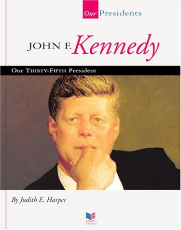 John F. Kennedy: Our Thirty-Fifth President  by  Judith E. Harper