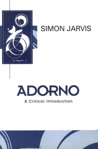 Theodor Adorno: Critical Evaluations in Cultural Theory  by  Simon Jarvis